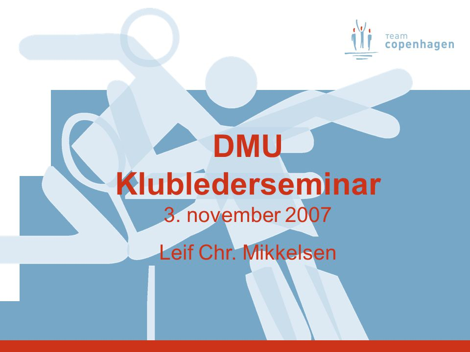 DMU Klublederseminar 3. november 2007 Leif Chr. Mikkelsen