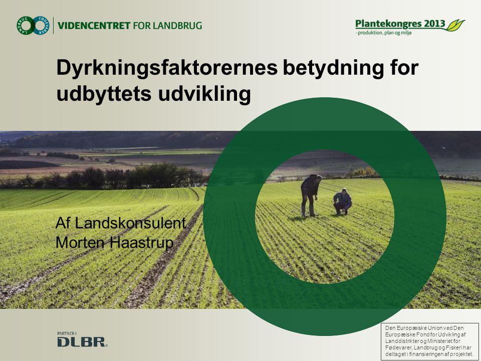 Af Landskonsulent Morten Haastrup Dyrkningsfaktorernes betydning for udbyttets udvikling Den Europæiske Union ved Den Europæiske Fond for Udvikling af Landdistrikter og Ministeriet for Fødevarer, Landbrug og Fiskeri har deltaget i finansieringen af projektet.