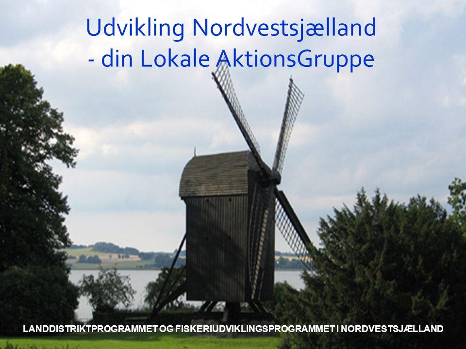 Udvikling Nordvestsjælland - din Lokale AktionsGruppe LANDDISTRIKTPROGRAMMET OG FISKERIUDVIKLINGSPROGRAMMET I NORDVESTSJÆLLAND