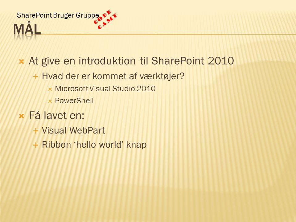 SharePoint Bruger Gruppe  At give en introduktion til SharePoint 2010  Hvad der er kommet af værktøjer.
