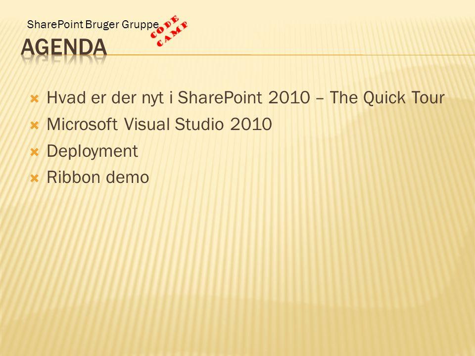SharePoint Bruger Gruppe  Hvad er der nyt i SharePoint 2010 – The Quick Tour  Microsoft Visual Studio 2010  Deployment  Ribbon demo
