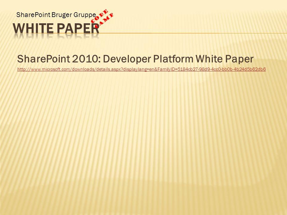 SharePoint Bruger Gruppe SharePoint 2010: Developer Platform White Paper http://www.microsoft.com/downloads/details.aspx displaylang=en&FamilyID=5184cb27-98d9-4cc0-bb0b-4b24d5b62db6
