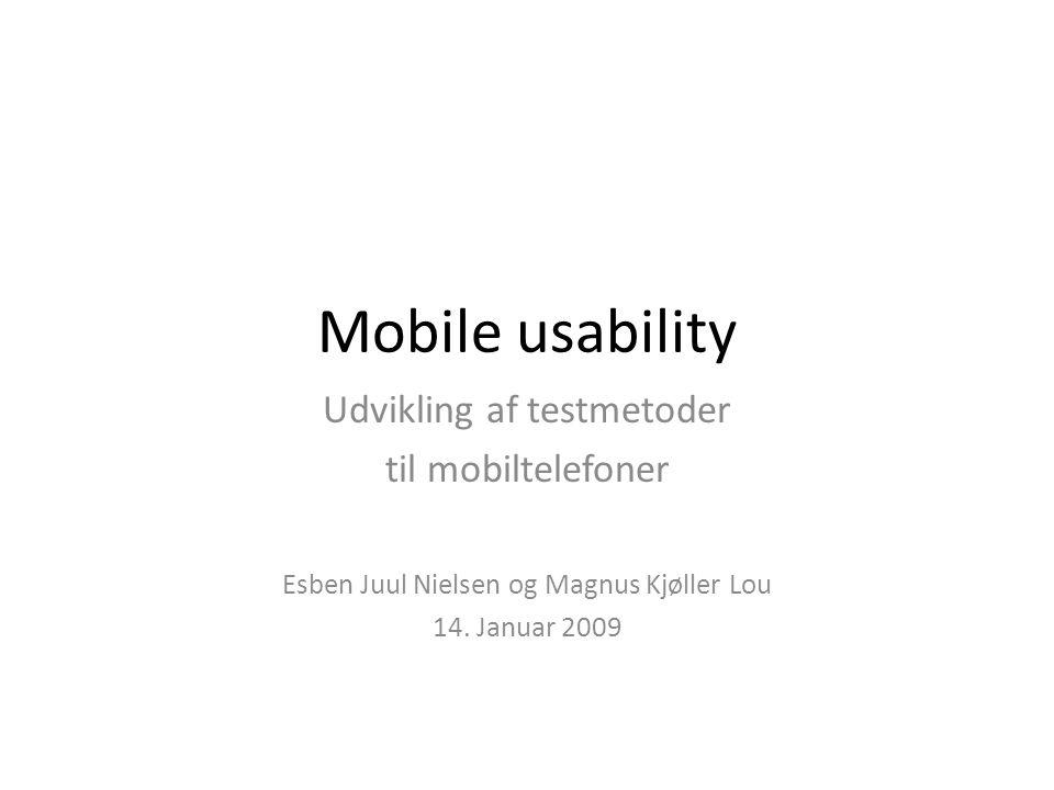 Mobile usability Udvikling af testmetoder til mobiltelefoner Esben Juul Nielsen og Magnus Kjøller Lou 14.