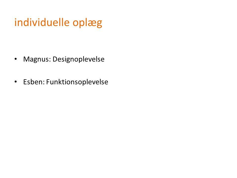 individuelle oplæg Magnus: Designoplevelse Esben: Funktionsoplevelse