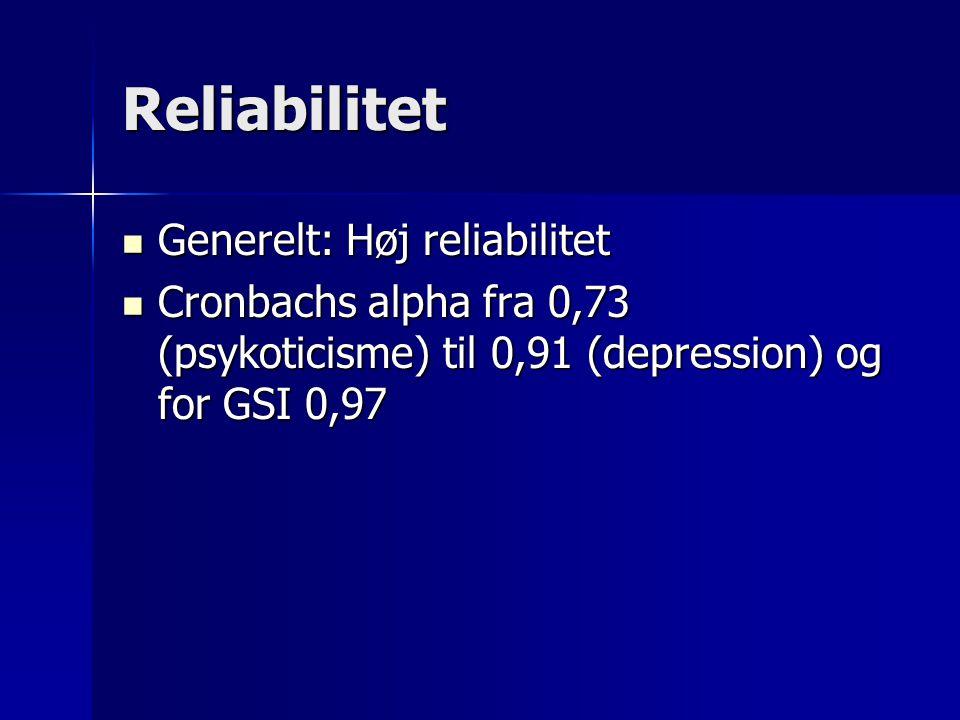 Reliabilitet Generelt: Høj reliabilitet Generelt: Høj reliabilitet Cronbachs alpha fra 0,73 (psykoticisme) til 0,91 (depression) og for GSI 0,97 Cronbachs alpha fra 0,73 (psykoticisme) til 0,91 (depression) og for GSI 0,97