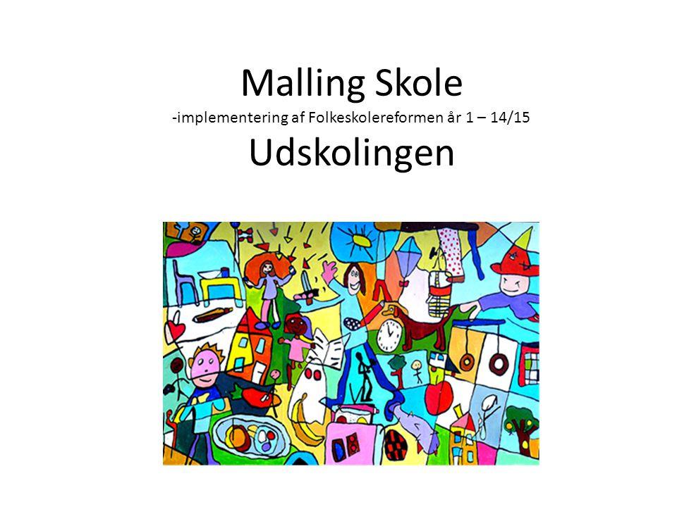 Malling Skole -implementering af Folkeskolereformen år 1 – 14/15 Udskolingen