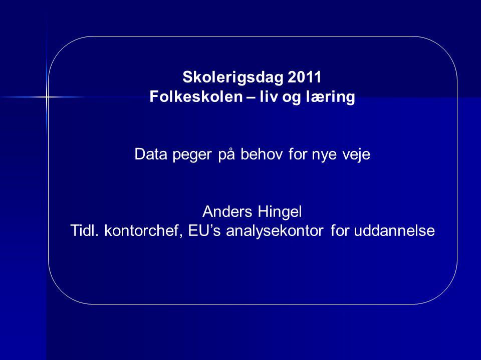 Skolerigsdag 2011 Folkeskolen – liv og læring Data peger på behov for nye veje Anders Hingel Tidl.