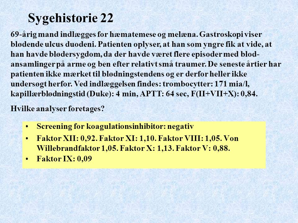 Sygehistorie 22 Screening for koagulationsinhibitor: negativ Faktor XII: 0,92.