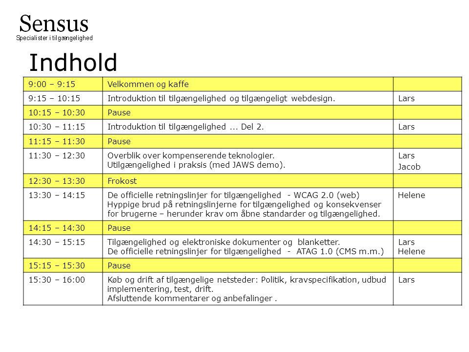 Indhold 9:00 – 9:15Velkommen og kaffe 9:15 – 10:15Introduktion til tilgængelighed og tilgængeligt webdesign.Lars 10:15 – 10:30Pause 10:30 – 11:15Introduktion til tilgængelighed...