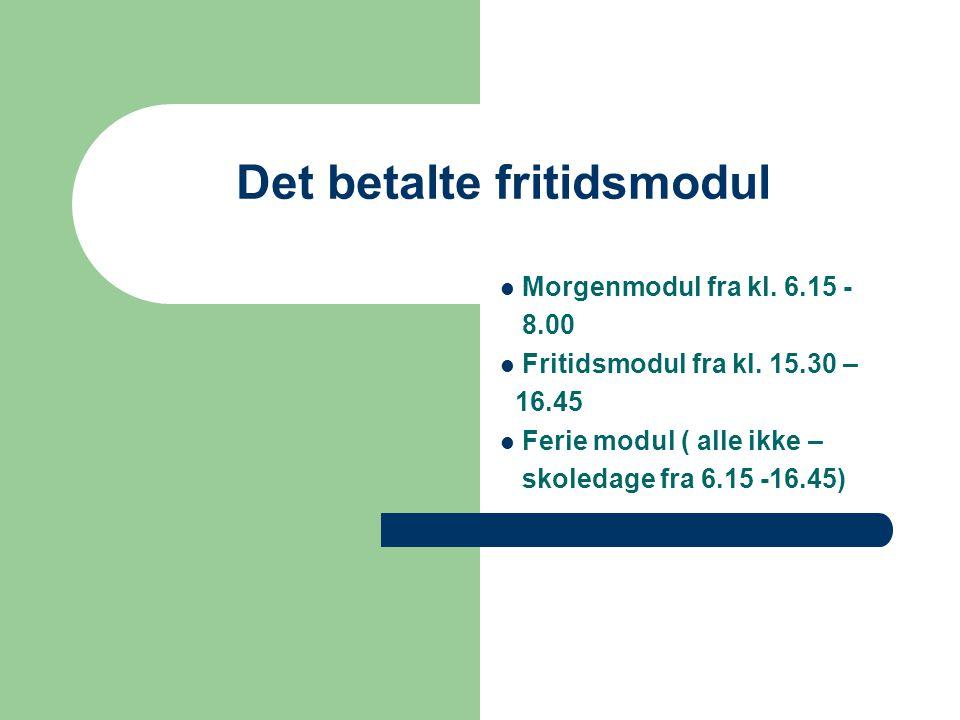 Det betalte fritidsmodul Morgenmodul fra kl. 6.15 - 8.00 Fritidsmodul fra kl.