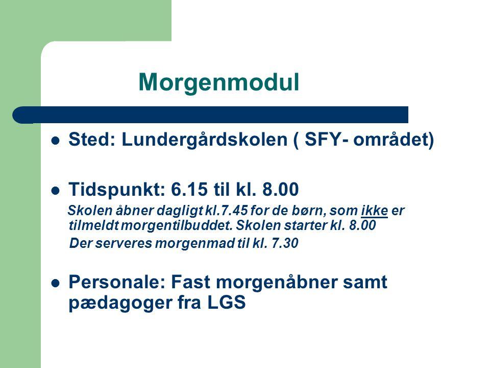 Morgenmodul Sted: Lundergårdskolen ( SFY- området) Tidspunkt: 6.15 til kl.