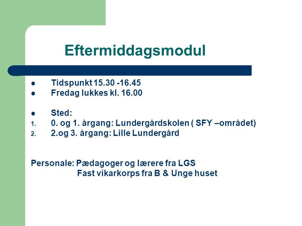 Eftermiddagsmodul Tidspunkt 15.30 -16.45 Fredag lukkes kl.