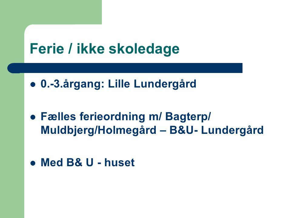 Ferie / ikke skoledage 0.-3.årgang: Lille Lundergård Fælles ferieordning m/ Bagterp/ Muldbjerg/Holmegård – B&U- Lundergård Med B& U - huset
