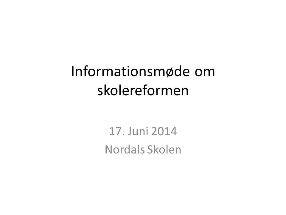Informationsmøde om skolereformen 17. Juni 2014 Nordals Skolen