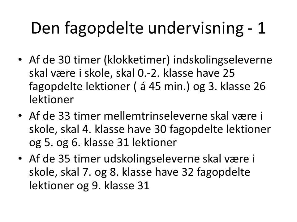 Den fagopdelte undervisning - 1 Af de 30 timer (klokketimer) indskolingseleverne skal være i skole, skal 0.-2.