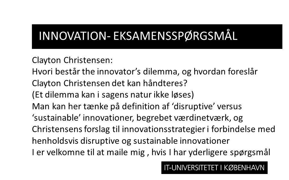 INNOVATION- EKSAMENSSPØRGSMÅL Clayton Christensen: Hvori består the innovator's dilemma, og hvordan foreslår Clayton Christensen det kan håndteres.