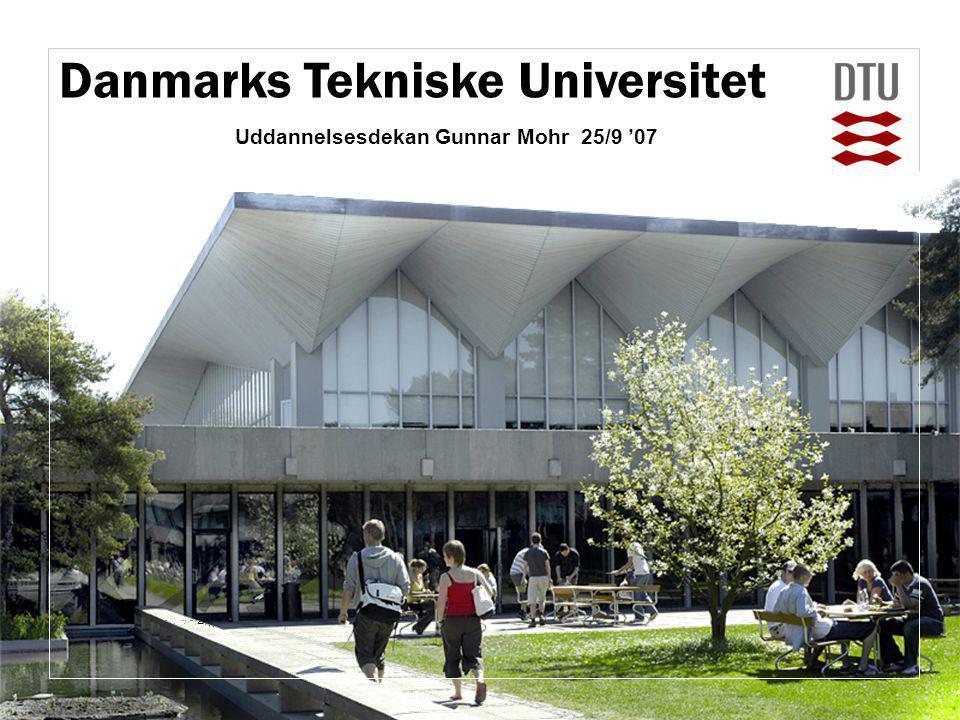 Technology and science for society Danmarks Tekniske Universitet Uddannelsesdekan Gunnar Mohr 25/9 '07