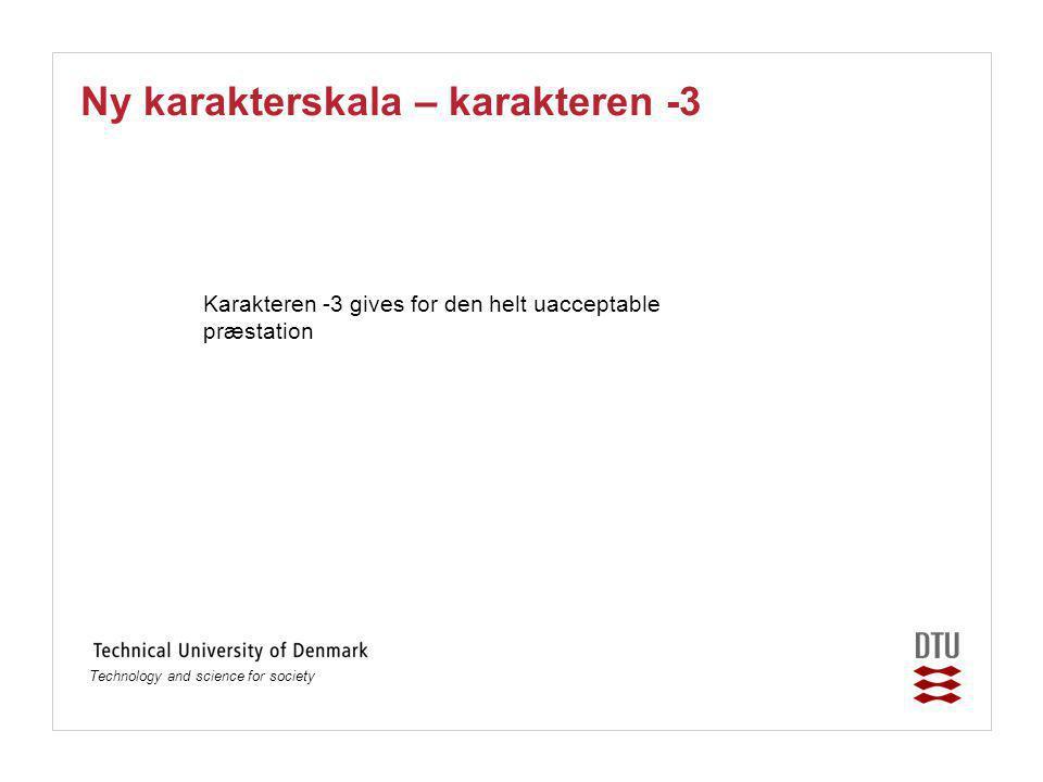 Technology and science for society Ny karakterskala – karakteren -3 Karakteren -3 gives for den helt uacceptable præstation