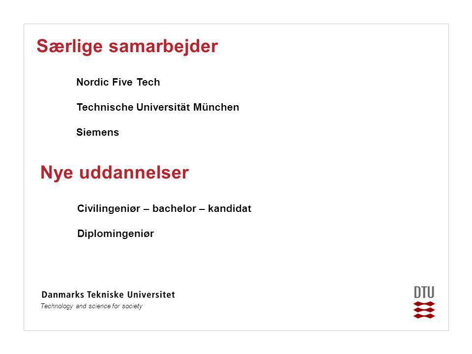 Technology and science for society Nordic Five Tech Technische Universität München Siemens Særlige samarbejder Nye uddannelser Civilingeniør – bachelor – kandidat Diplomingeniør