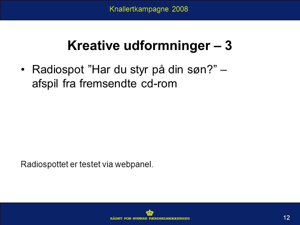 Knallertkampagne 2008 Kreative udformninger – 3 Radiospot Har du styr på din søn – afspil fra fremsendte cd-rom Radiospottet er testet via webpanel.