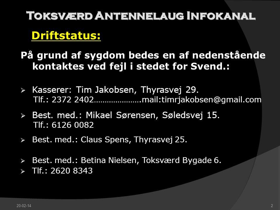 Toksværd Antennelaug Infokanal Driftstatus: På grund af sygdom bedes en af nedenstående kontaktes ved fejl i stedet for Svend.:  Kasserer: Tim Jakobsen, Thyrasvej 29.