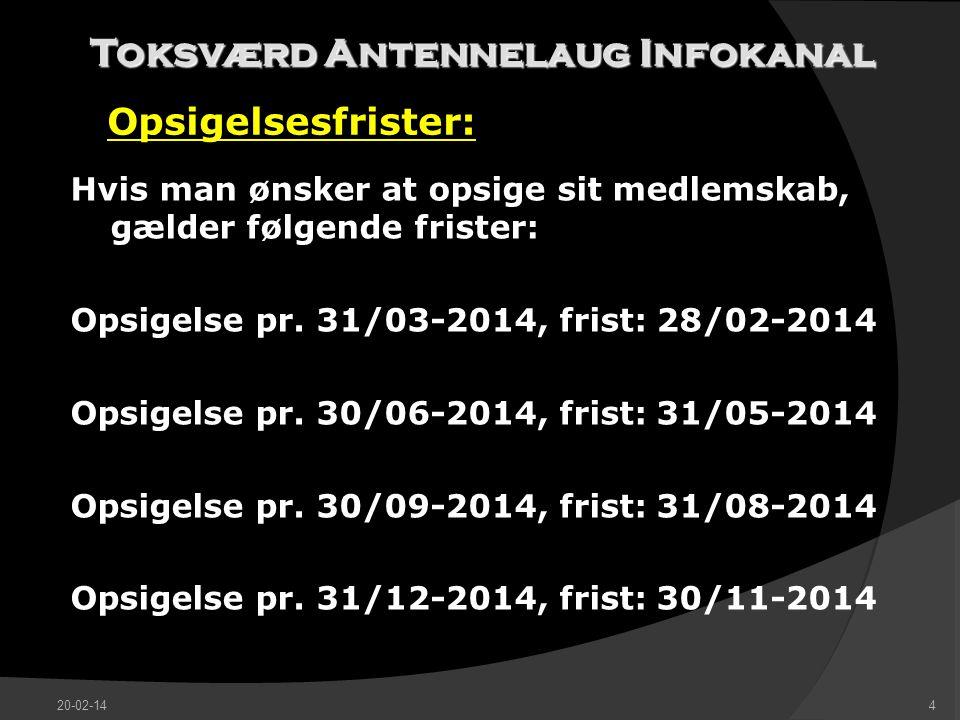 Toksværd Antennelaug Infokanal Opsigelsesfrister: Hvis man ønsker at opsige sit medlemskab, gælder følgende frister: Opsigelse pr.