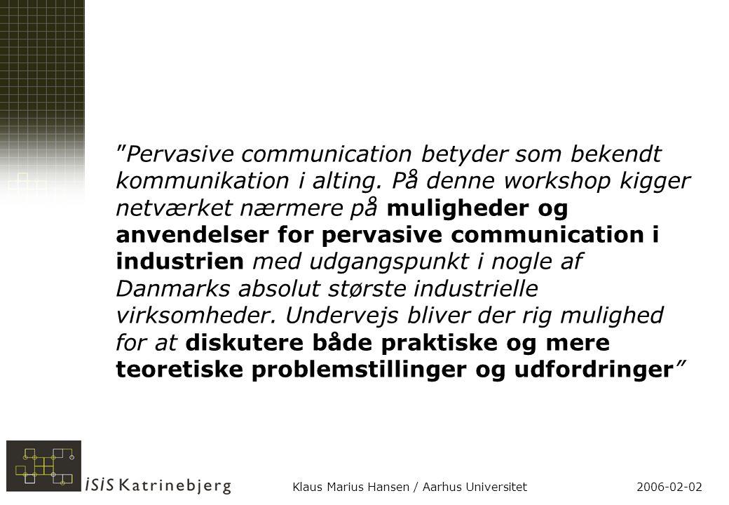 2006-02-02Klaus Marius Hansen / Aarhus Universitet Pervasive communication betyder som bekendt kommunikation i alting.