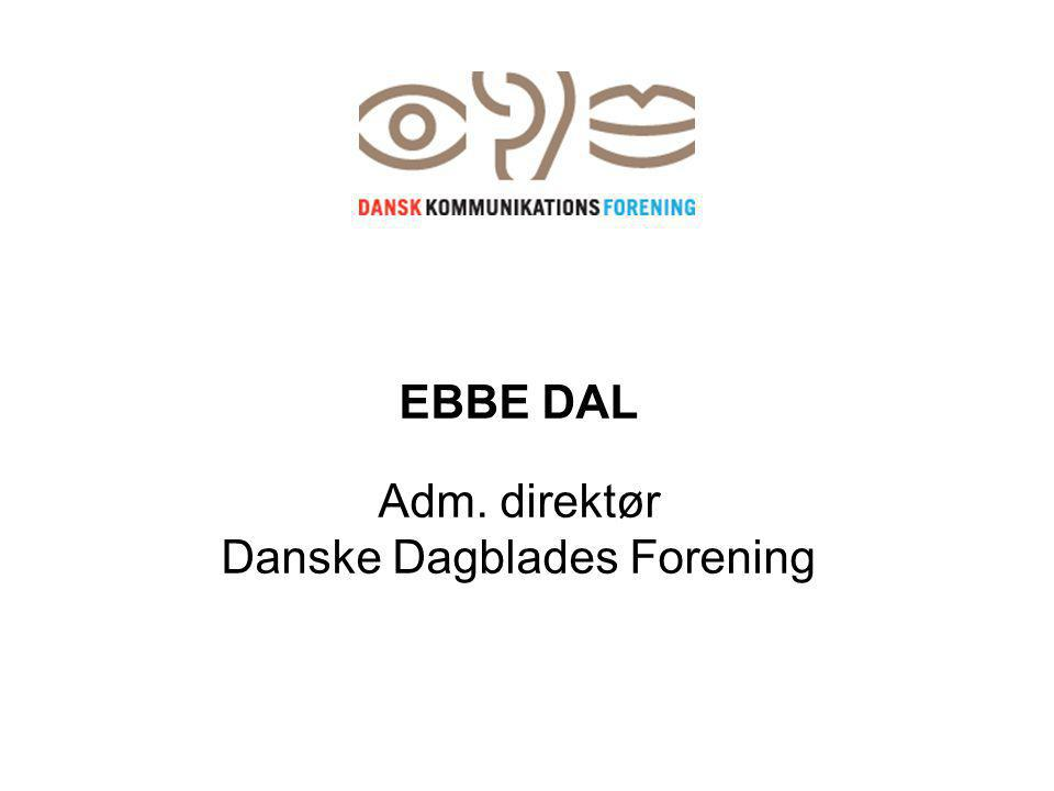 EBBE DAL Adm. direktør Danske Dagblades Forening