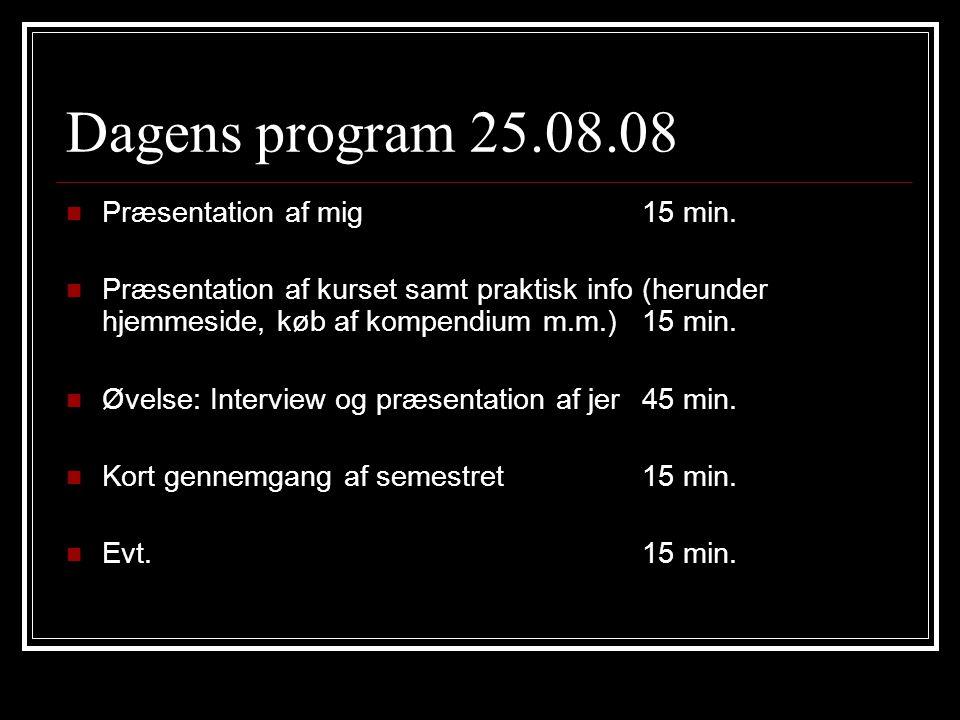 Dagens program 25.08.08 Præsentation af mig15 min.