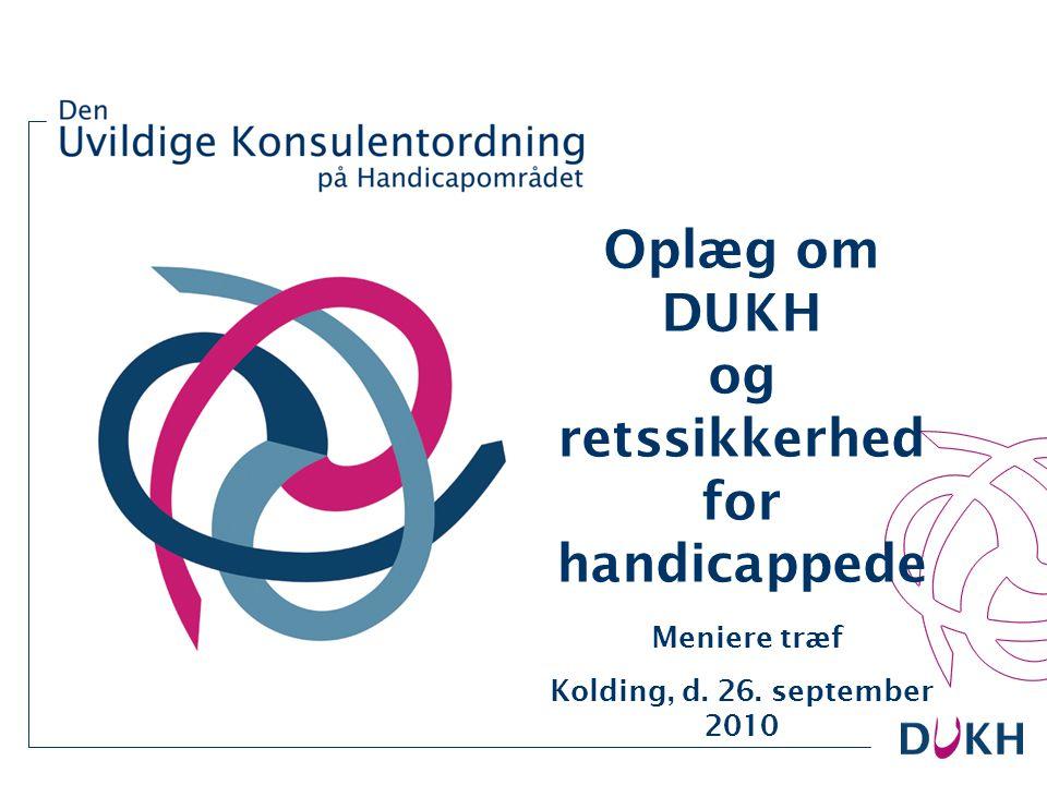 Oplæg om DUKH og retssikkerhed for handicappede Meniere træf Kolding, d. 26. september 2010