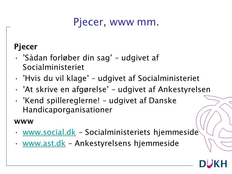 Pjecer, www mm. Pjecer 'Sådan forløber din sag' – udgivet af Socialministeriet 'Hvis du vil klage' – udgivet af Socialministeriet 'At skrive en afgøre