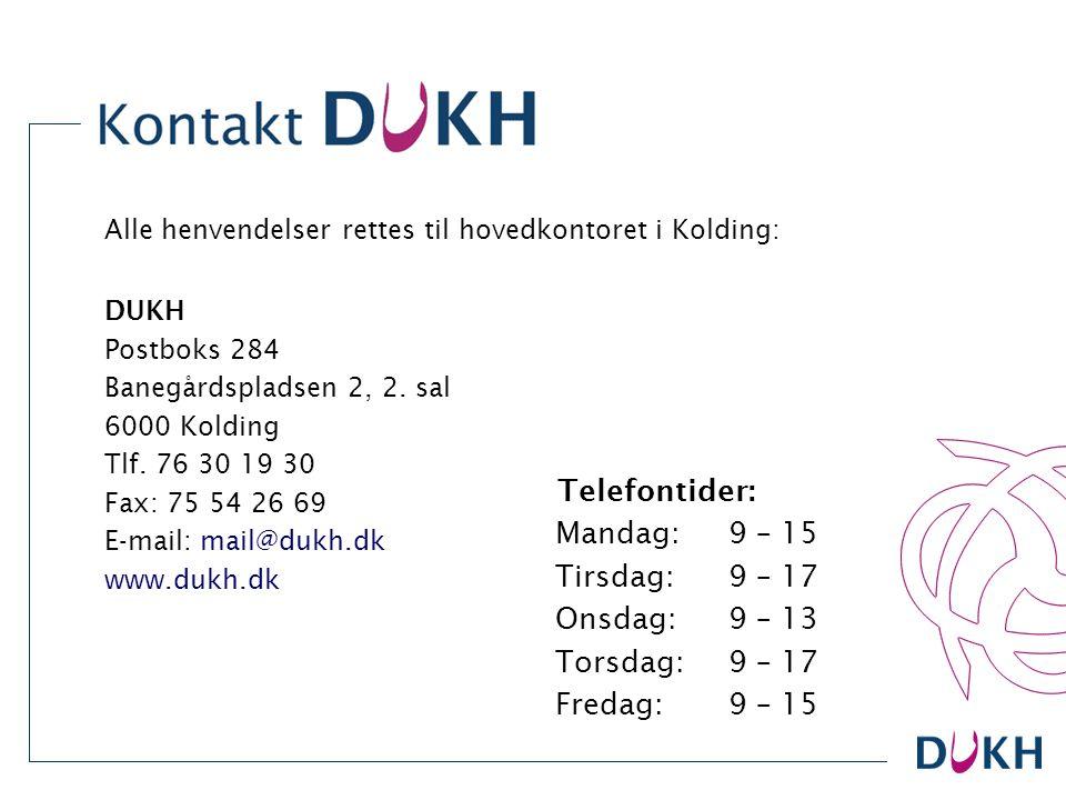 Alle henvendelser rettes til hovedkontoret i Kolding: DUKH Postboks 284 Banegårdspladsen 2, 2. sal 6000 Kolding Tlf. 76 30 19 30 Fax: 75 54 26 69 E-ma