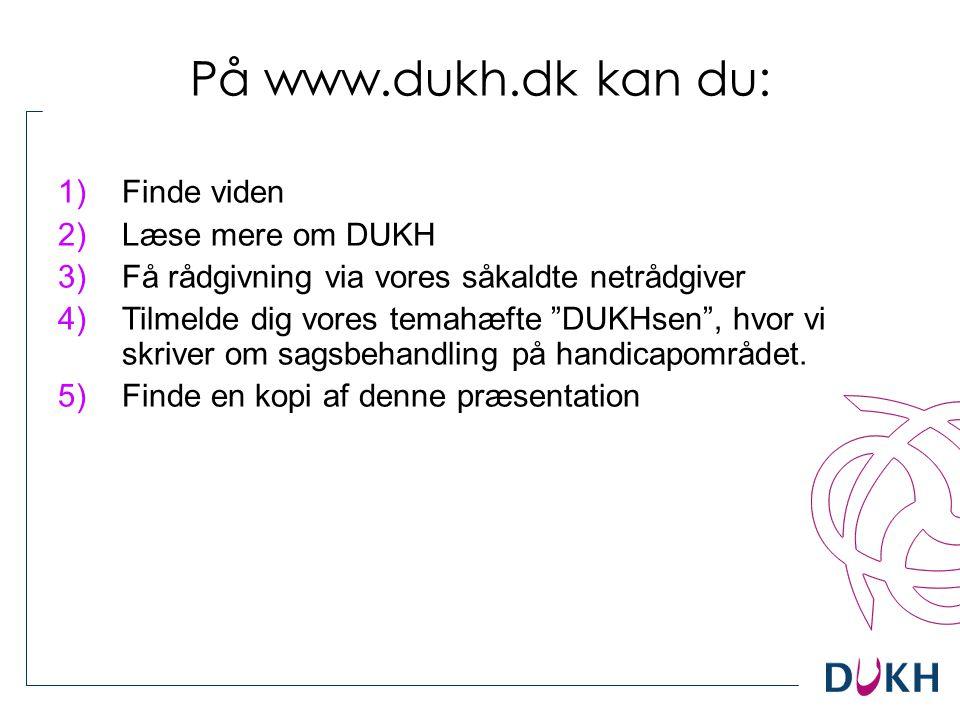 """På www.dukh.dk kan du: 1)Finde viden 2)Læse mere om DUKH 3)Få rådgivning via vores såkaldte netrådgiver 4)Tilmelde dig vores temahæfte """"DUKHsen"""", hvor"""