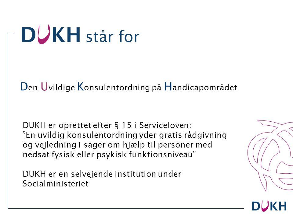 """D en U vildige K onsulentordning på H andicapområdet DUKH er oprettet efter § 15 i Serviceloven: """"En uvildig konsulentordning yder gratis rådgivning o"""