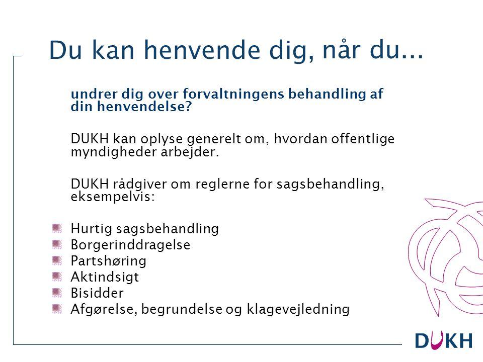 På www.dukh.dk kan du: 1)Finde viden 2)Læse mere om DUKH 3)Få rådgivning via vores såkaldte netrådgiver 4)Tilmelde dig vores temahæfte DUKHsen , hvor vi skriver om sagsbehandling på handicapområdet.