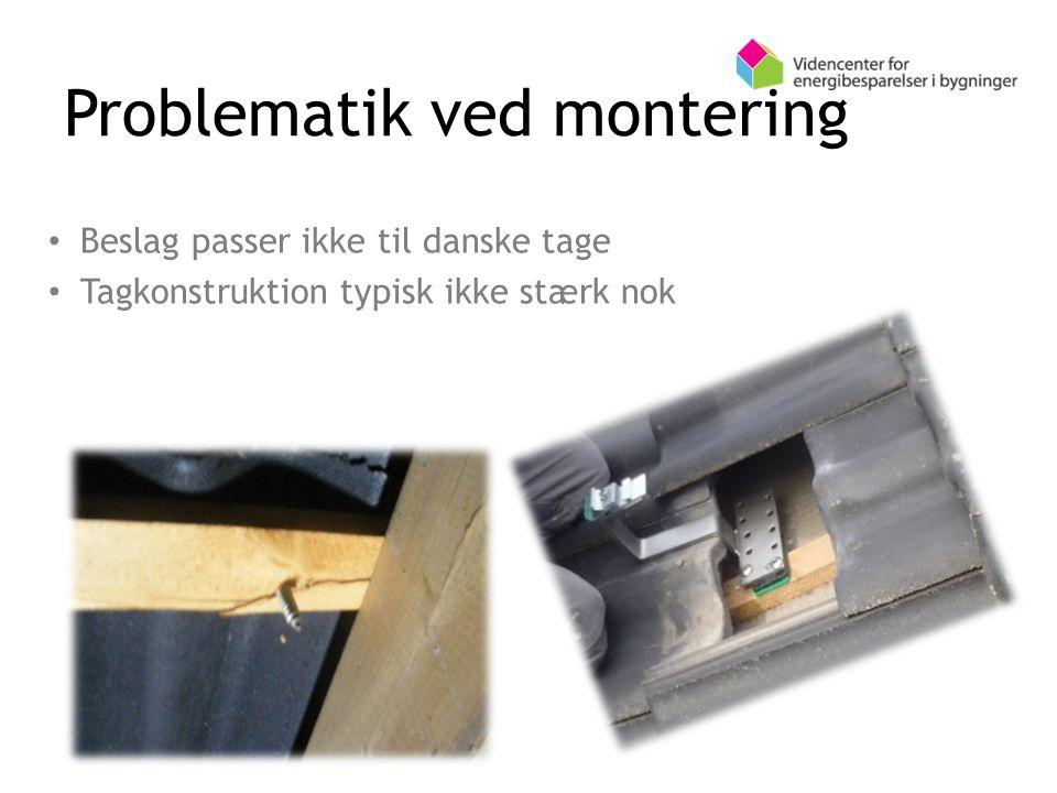 Problematik ved montering Beslag passer ikke til danske tage Tagkonstruktion typisk ikke stærk nok