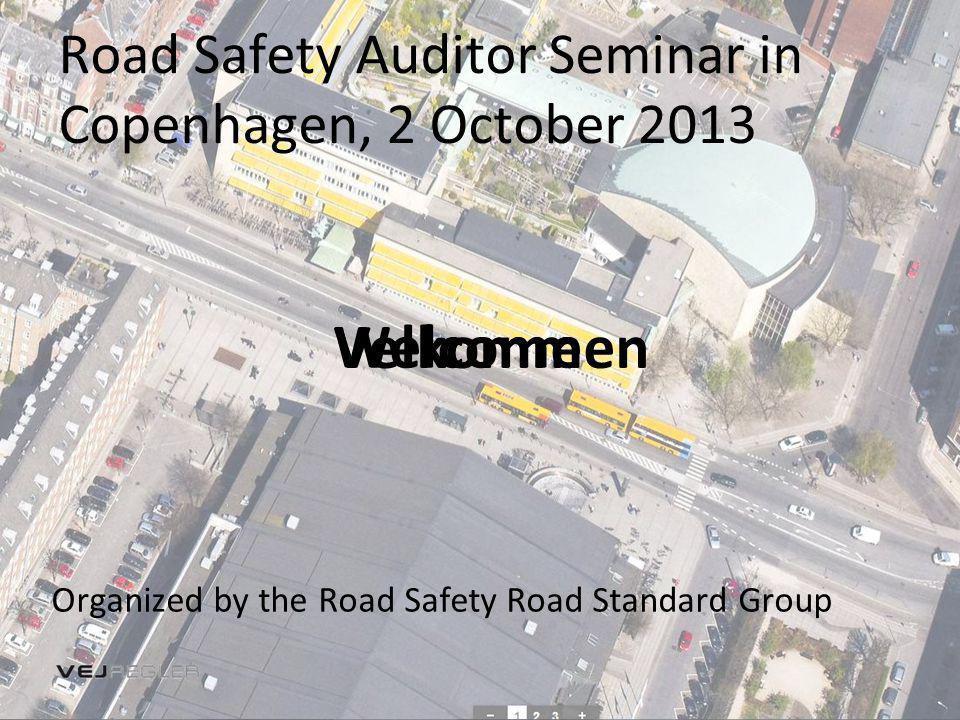 Road Safety Auditor Seminar in Copenhagen, 2 October 2013 Velkommen Organized by the Road Safety Road Standard Group Welcome