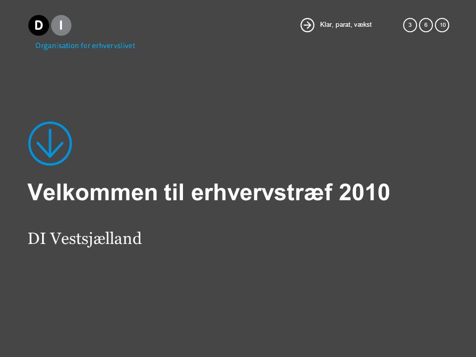 Klar, parat, vækst 36 10 Velkommen til erhvervstræf 2010 DI Vestsjælland