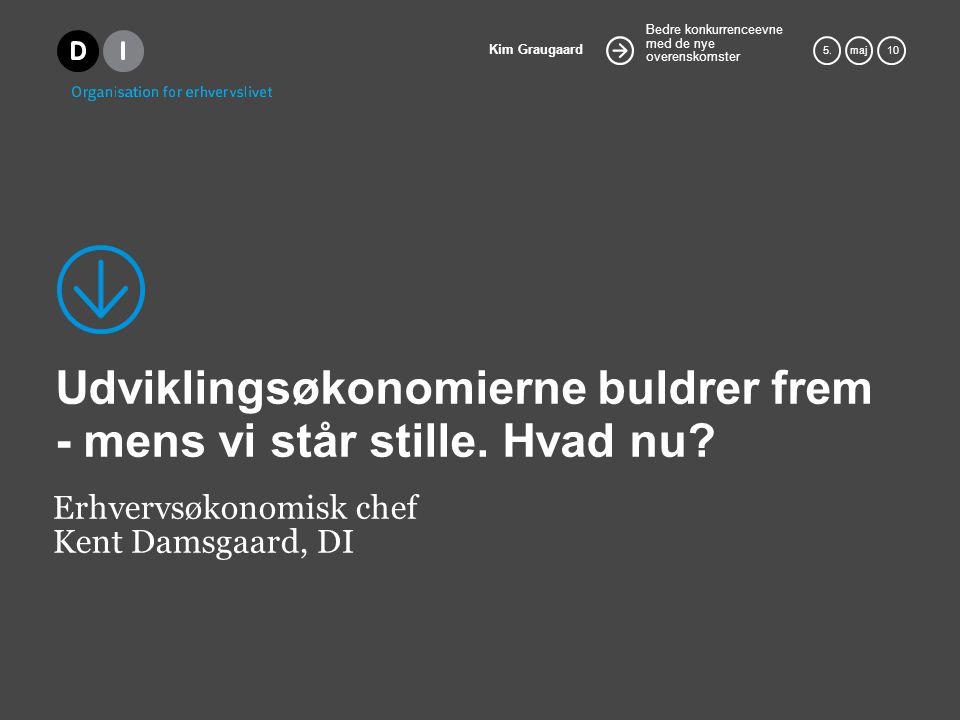 Bedre konkurrenceevne med de nye overenskomster Kim Graugaard 5.maj 10 Udviklingsøkonomierne buldrer frem - mens vi står stille.