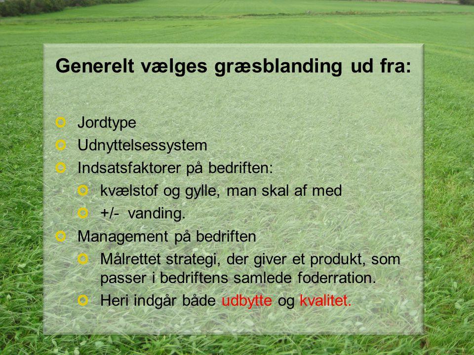 Generelt vælges græsblanding ud fra: Jordtype Udnyttelsessystem Indsatsfaktorer på bedriften: kvælstof og gylle, man skal af med +/- vanding.
