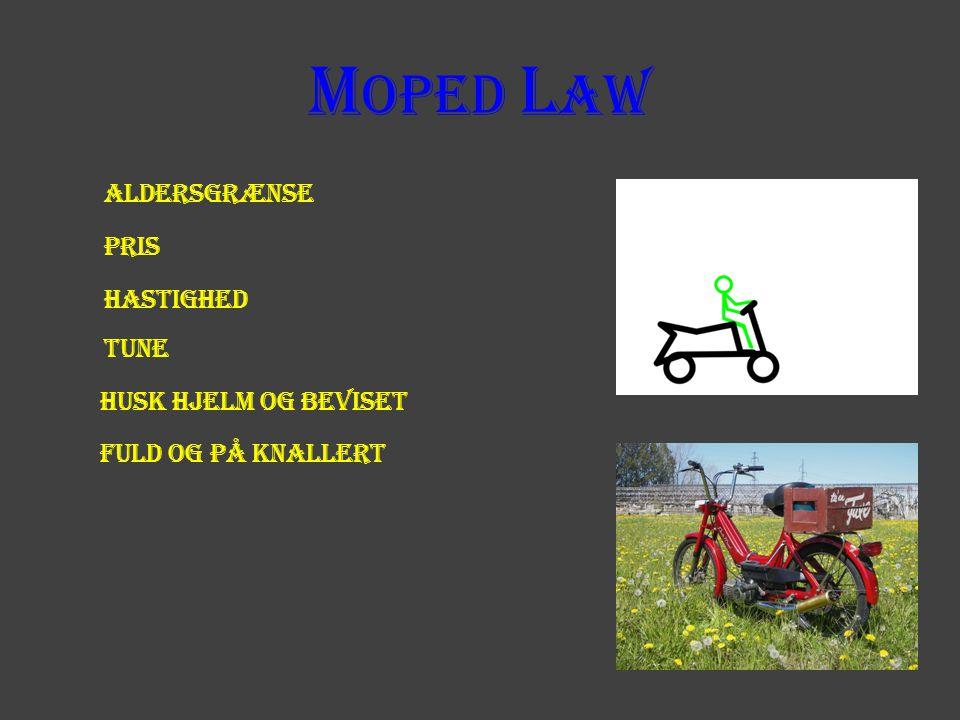 M oped L aw Aldersgrænse Pris hastighed tune Husk hjelm og beviset Fuld og på knallert