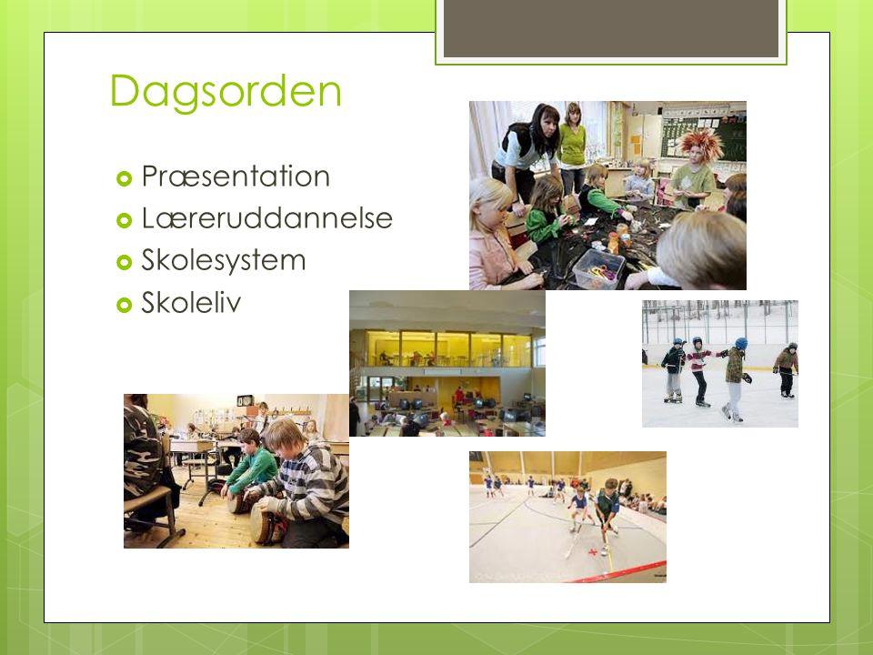 Dagsorden  Præsentation  Læreruddannelse  Skolesystem  Skoleliv