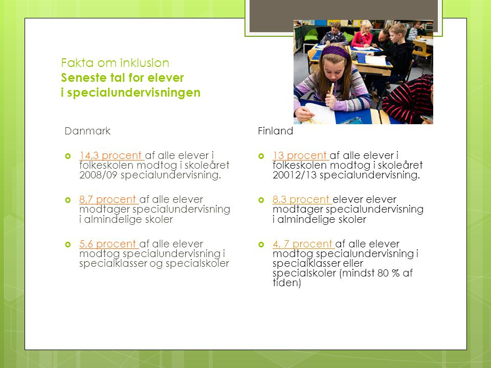 Fakta om inklusion Seneste tal for elever i specialundervisningen Danmark  14,3 procent af alle elever i folkeskolen modtog i skoleåret 2008/09 specialundervisning.