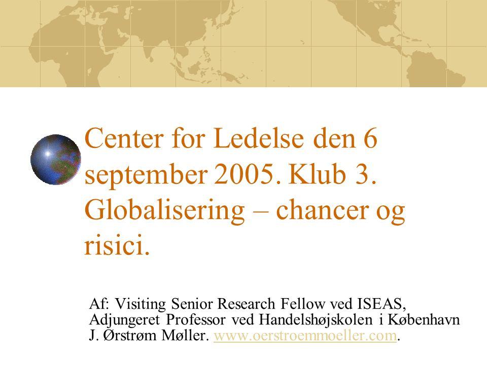Center for Ledelse den 6 september 2005. Klub 3. Globalisering – chancer og risici.