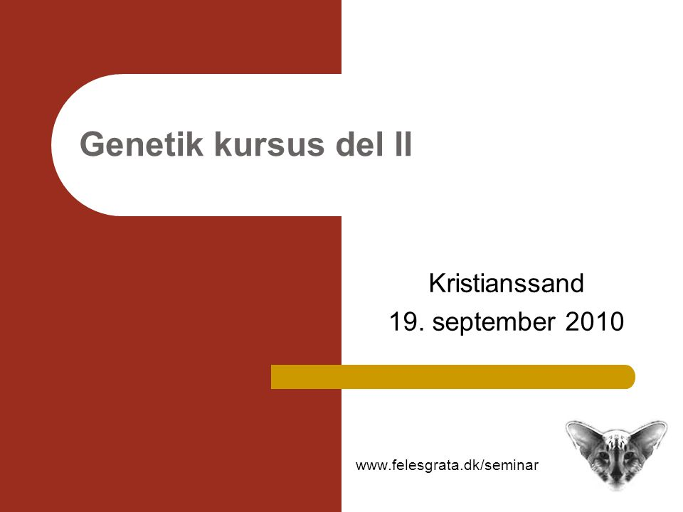 Genetik kursus del II Kristianssand 19. september 2010 www.felesgrata.dk/seminar