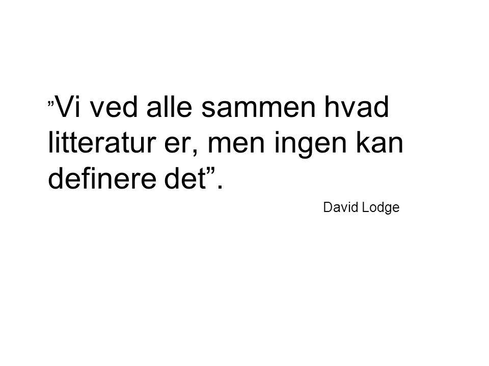 Vi ved alle sammen hvad litteratur er, men ingen kan definere det . David Lodge