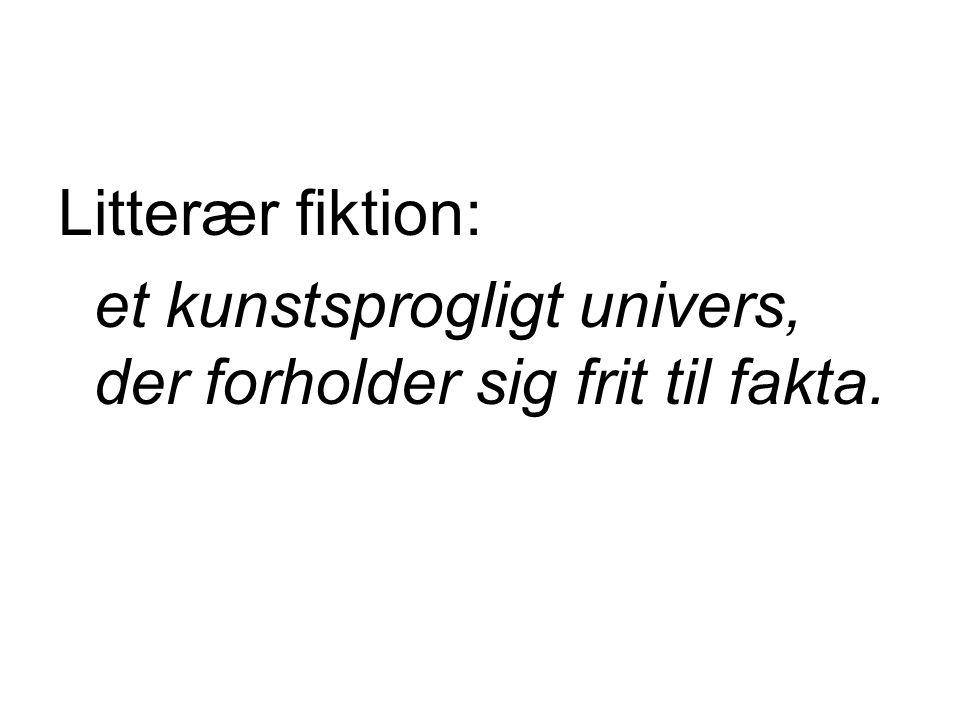 Litterær fiktion: et kunstsprogligt univers, der forholder sig frit til fakta.