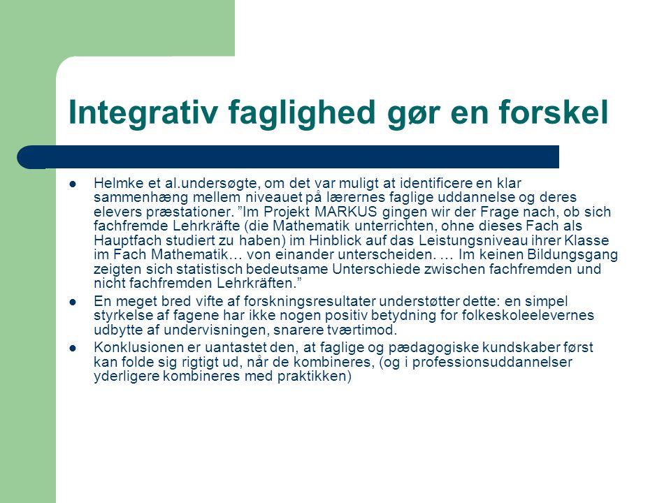 Integrativ faglighed gør en forskel Helmke et al.undersøgte, om det var muligt at identificere en klar sammenhæng mellem niveauet på lærernes faglige uddannelse og deres elevers præstationer.