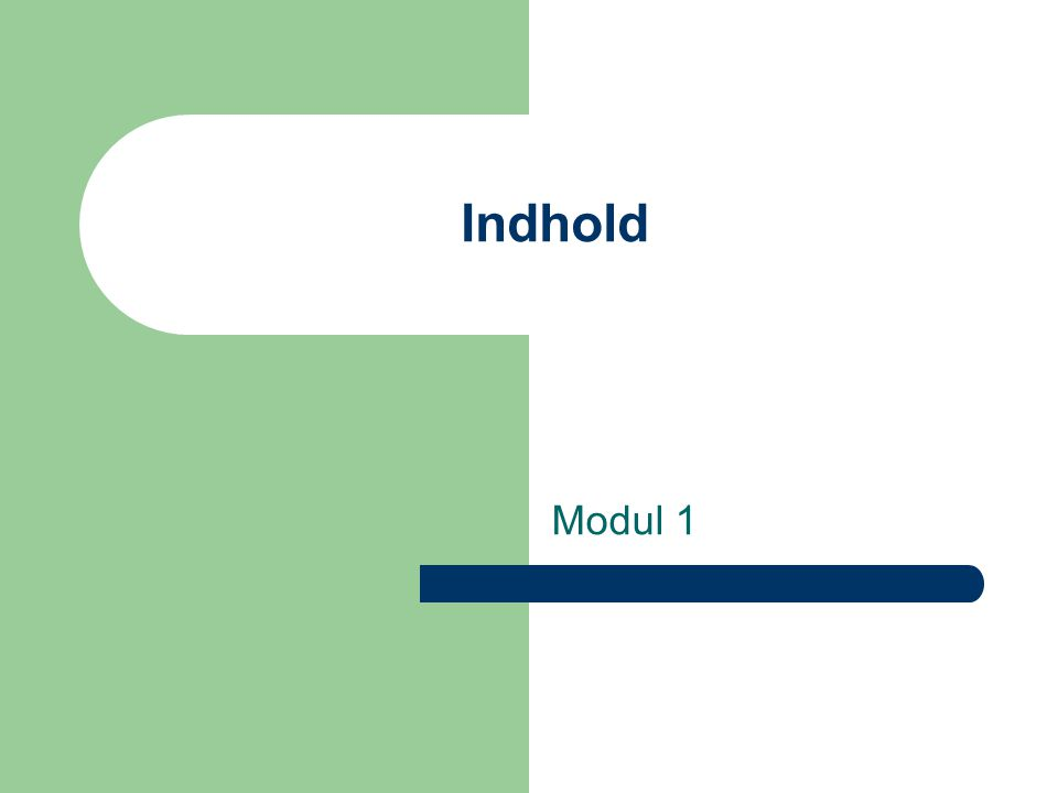 Indhold Modul 1