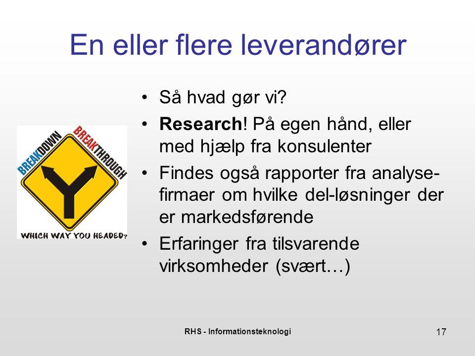 RHS - Informationsteknologi 17 En eller flere leverandører Så hvad gør vi.
